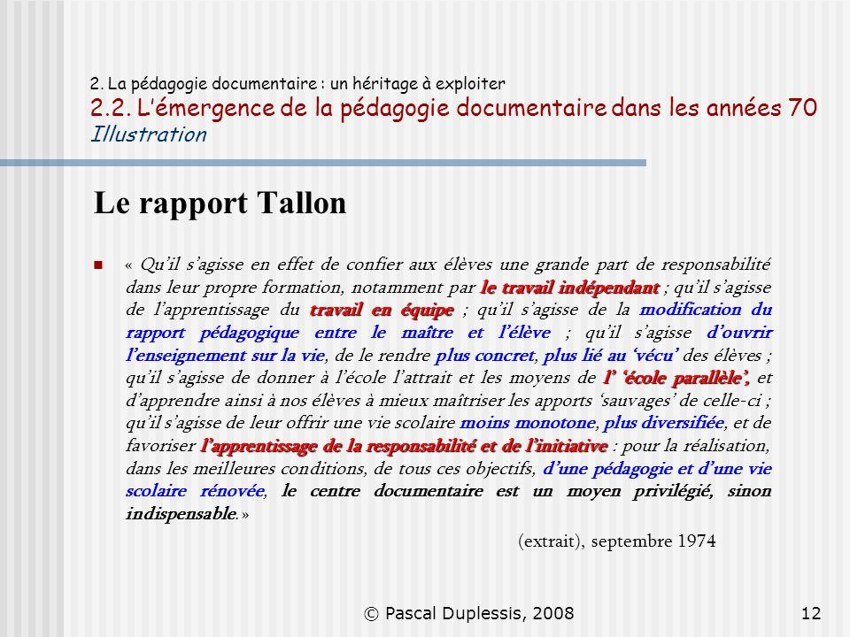 © Pascal Duplessis, 200812 2. La pédagogie documentaire : un héritage à exploiter 2.2. Lémergence de la pédagogie documentaire dans les années 70 Illu