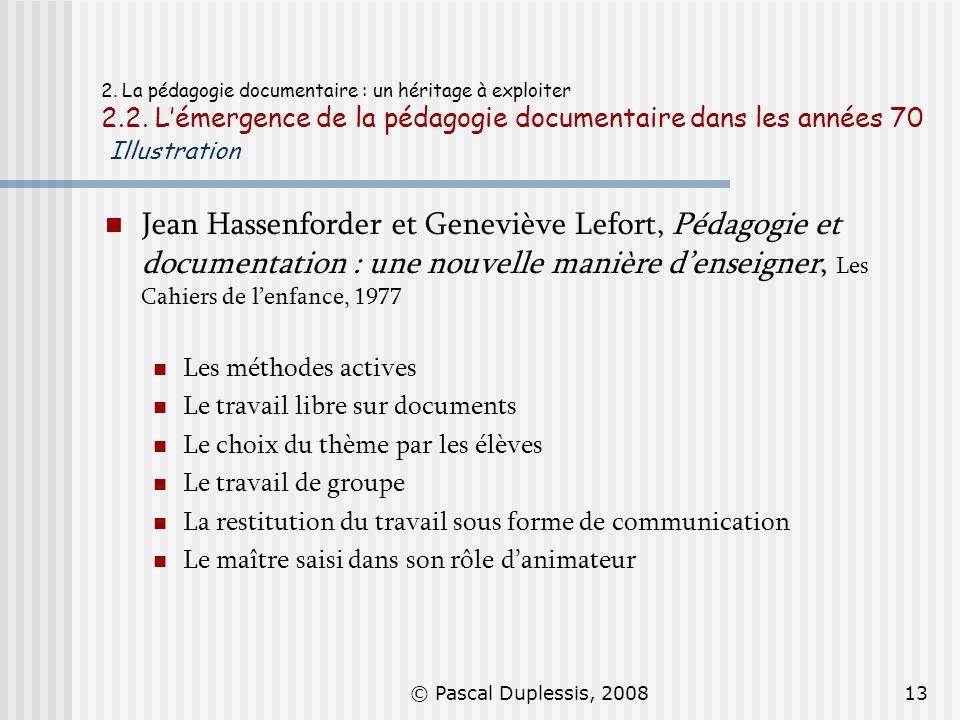 © Pascal Duplessis, 200813 2. La pédagogie documentaire : un héritage à exploiter 2.2. Lémergence de la pédagogie documentaire dans les années 70 Illu