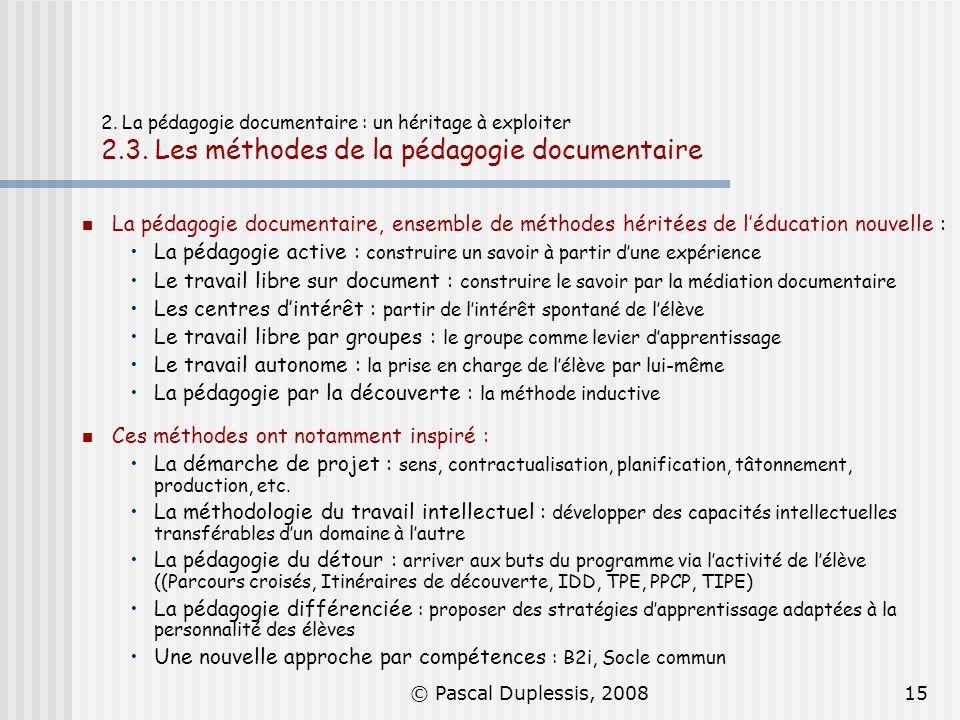 © Pascal Duplessis, 200815 2. La pédagogie documentaire : un héritage à exploiter 2.3. Les méthodes de la pédagogie documentaire La pédagogie document