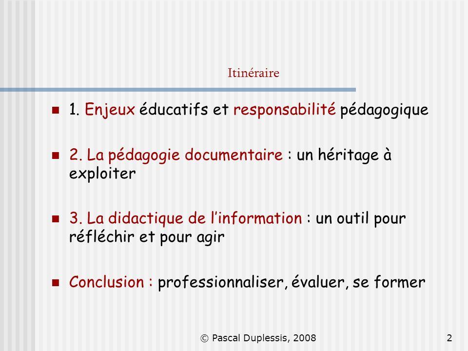 © Pascal Duplessis, 20082 Itinéraire 1. Enjeux éducatifs et responsabilité pédagogique 2. La pédagogie documentaire : un héritage à exploiter 3. La di