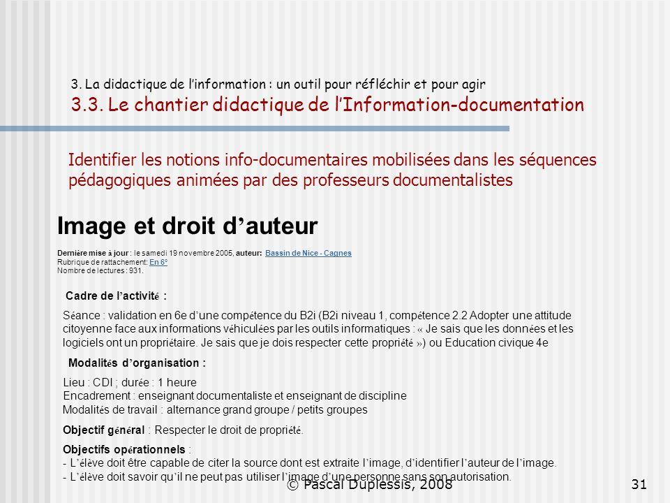 © Pascal Duplessis, 200831 3. La didactique de linformation : un outil pour réfléchir et pour agir 3.3. Le chantier didactique de lInformation-documen