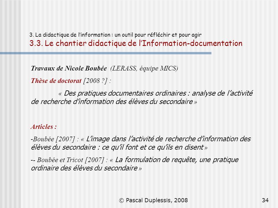 © Pascal Duplessis, 200834 3. La didactique de linformation : un outil pour réfléchir et pour agir 3.3. Le chantier didactique de lInformation-documen