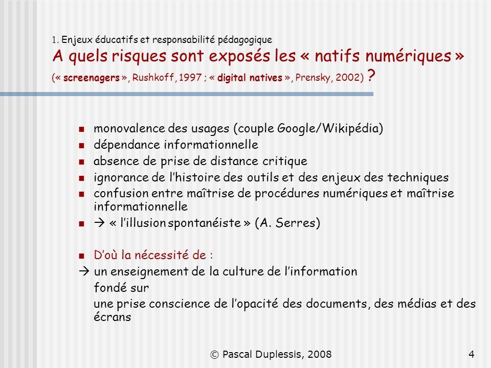 © Pascal Duplessis, 20084 1. Enjeux éducatifs et responsabilité pédagogique A quels risques sont exposés les « natifs numériques » (« screenagers », R