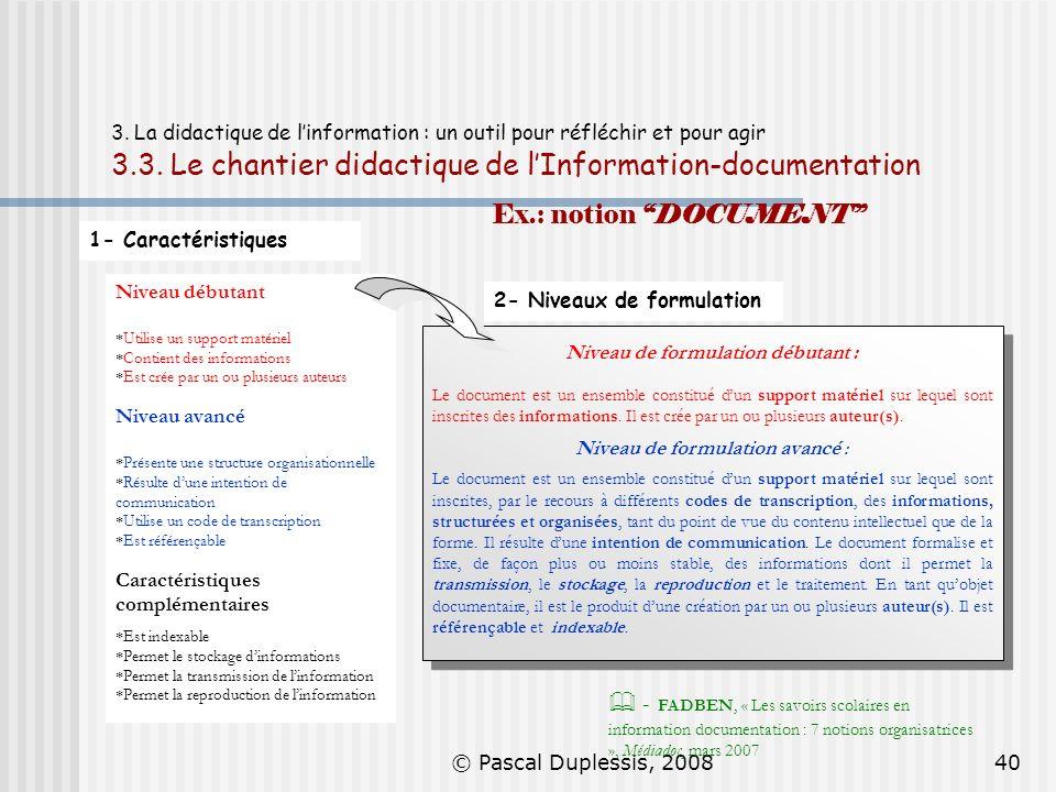 © Pascal Duplessis, 200840 3. La didactique de linformation : un outil pour réfléchir et pour agir 3.3. Le chantier didactique de lInformation-documen