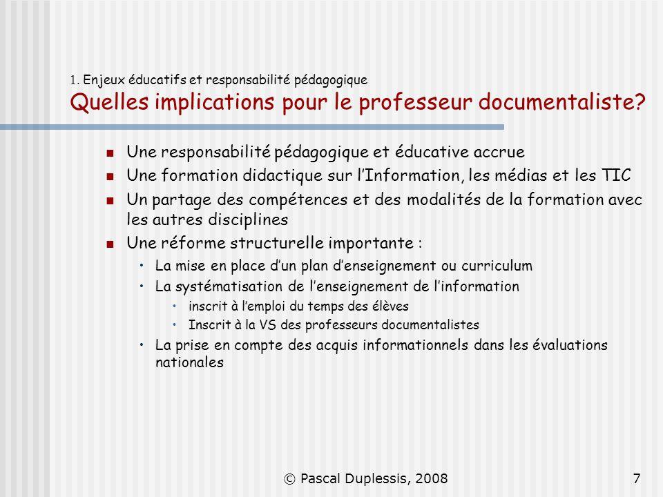 © Pascal Duplessis, 20087 1. Enjeux éducatifs et responsabilité pédagogique Quelles implications pour le professeur documentaliste? Une responsabilité