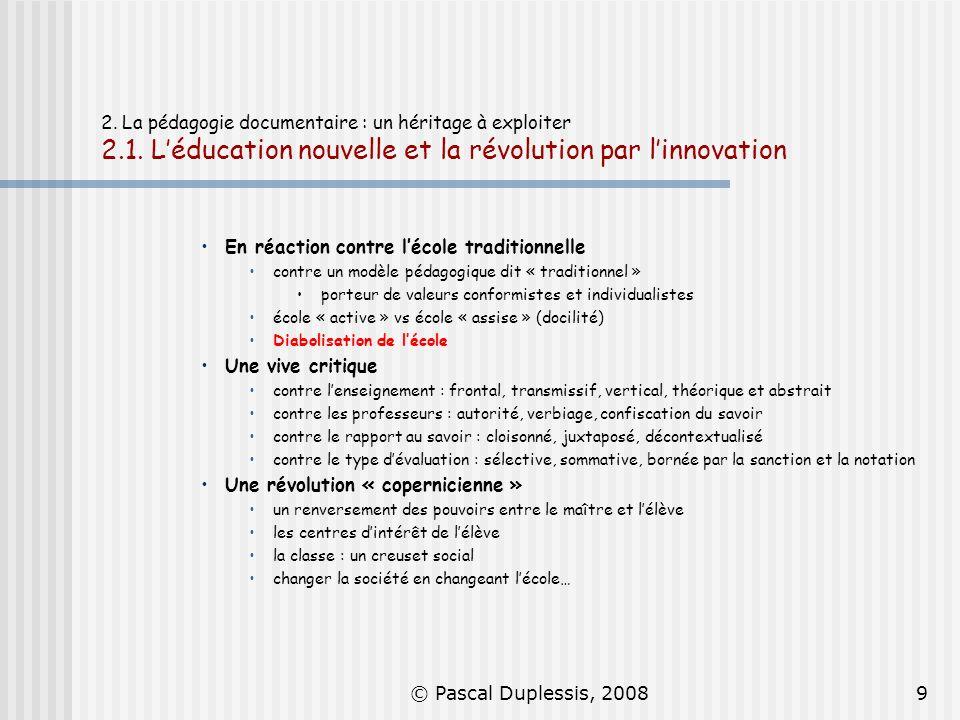 © Pascal Duplessis, 20089 En réaction contre lécole traditionnelle contre un modèle pédagogique dit « traditionnel » porteur de valeurs conformistes e