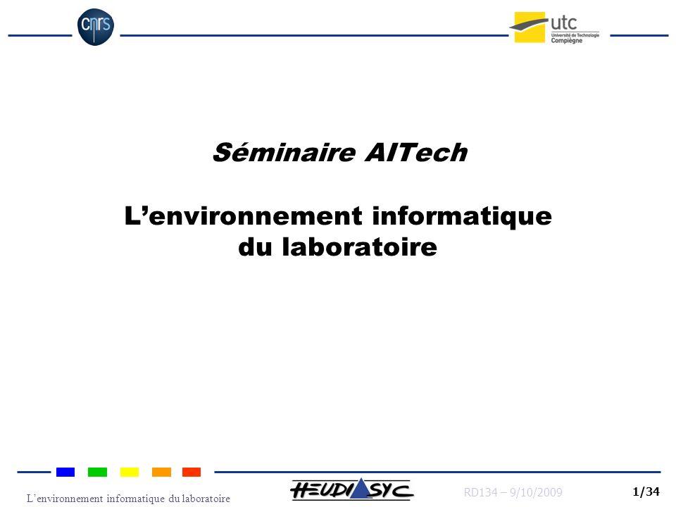 Lenvironnement informatique du laboratoire RD134 – 9/10/2009 1/34 Séminaire AITech Lenvironnement informatique du laboratoire