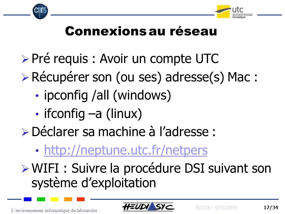 Lenvironnement informatique du laboratoire RD134 – 9/10/2009 17/34 Connexions au réseau Pré requis : Avoir un compte UTC Récupérer son (ou ses) adress