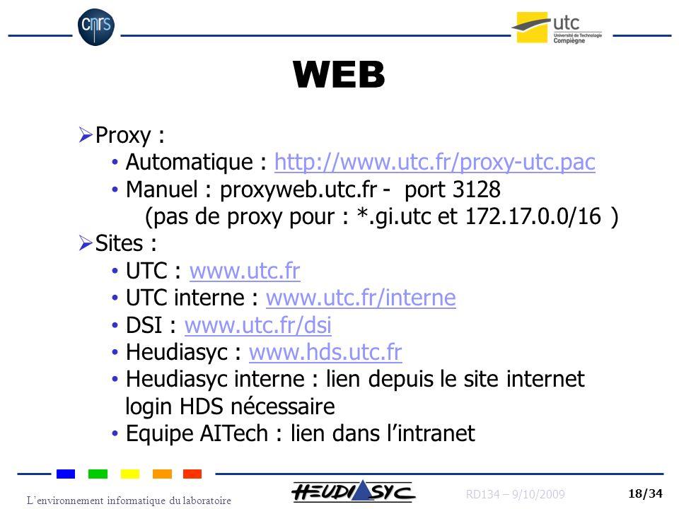Lenvironnement informatique du laboratoire RD134 – 9/10/2009 18/34 WEB Proxy : Automatique : http://www.utc.fr/proxy-utc.pachttp://www.utc.fr/proxy-ut