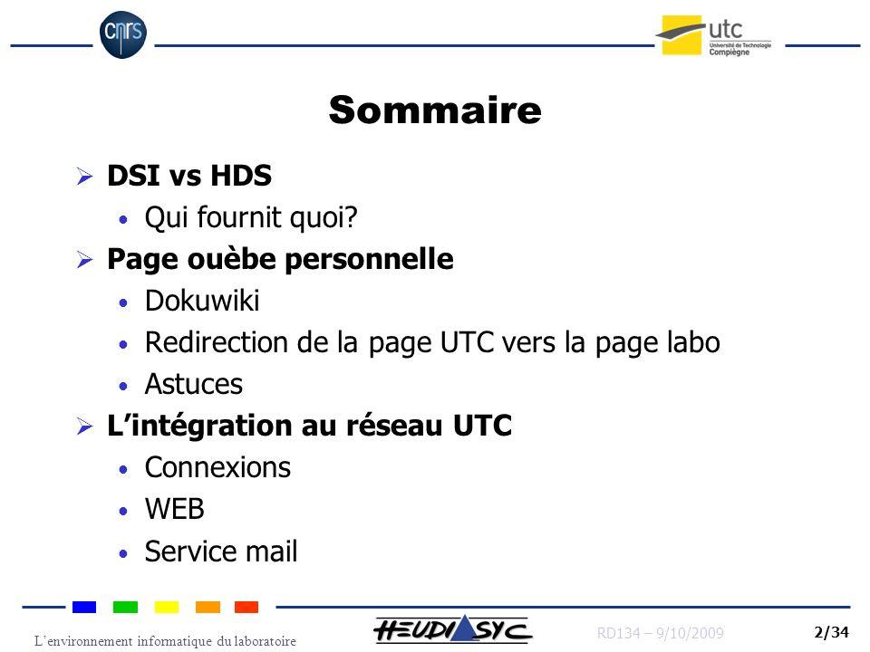Lenvironnement informatique du laboratoire RD134 – 9/10/2009 2/34 Sommaire DSI vs HDS Qui fournit quoi? Page ouèbe personnelle Dokuwiki Redirection de