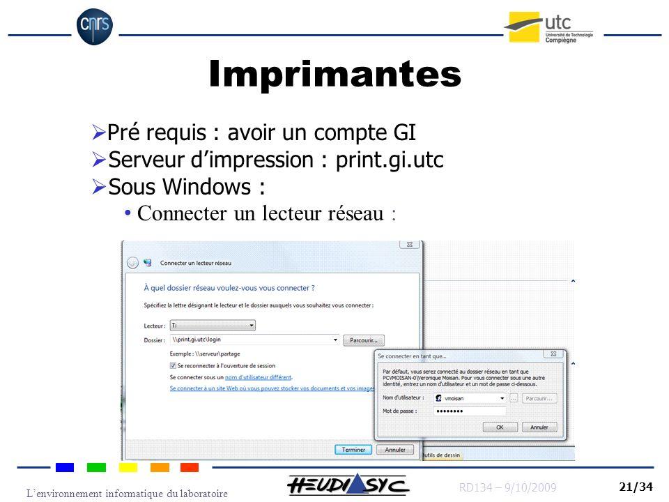 Lenvironnement informatique du laboratoire RD134 – 9/10/2009 21/34 Imprimantes Pré requis : avoir un compte GI Serveur dimpression : print.gi.utc Sous