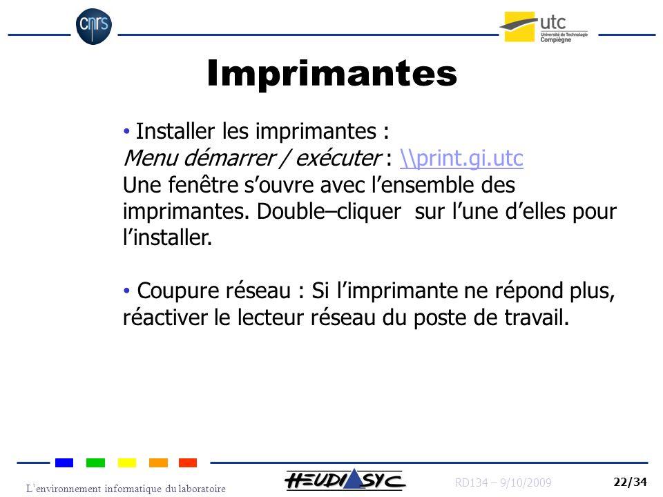 Lenvironnement informatique du laboratoire RD134 – 9/10/2009 22/34 Imprimantes Installer les imprimantes : Menu démarrer / exécuter : \\print.gi.utc\\