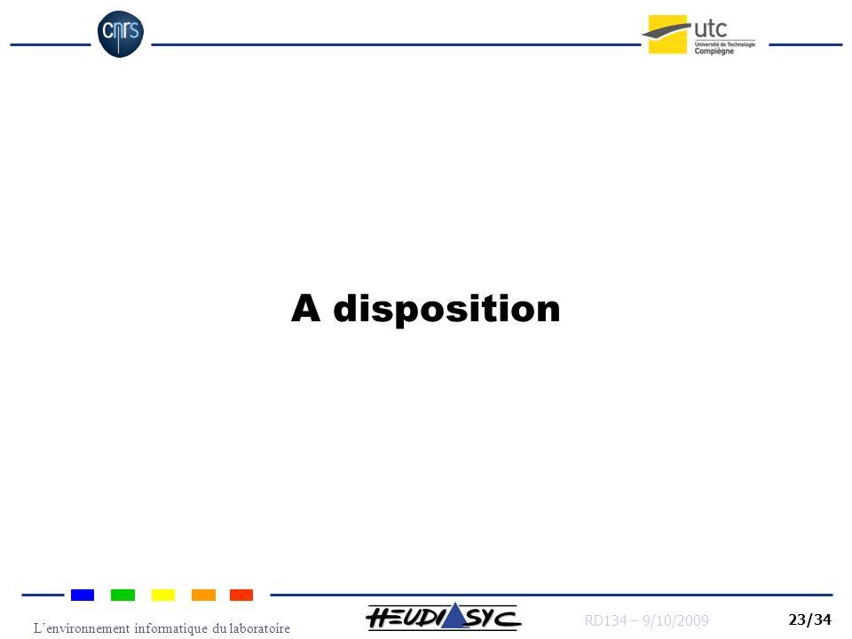 Lenvironnement informatique du laboratoire RD134 – 9/10/2009 23/34 A disposition