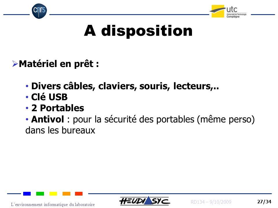 Lenvironnement informatique du laboratoire RD134 – 9/10/2009 27/34 A disposition Matériel en prêt : Divers câbles, claviers, souris, lecteurs,.. Clé U