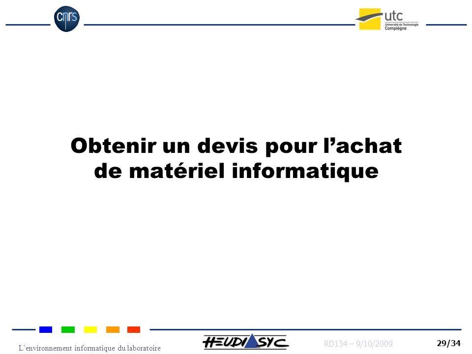 Lenvironnement informatique du laboratoire RD134 – 9/10/2009 29/34 Obtenir un devis pour lachat de matériel informatique