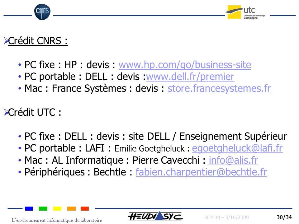 Lenvironnement informatique du laboratoire RD134 – 9/10/2009 30/34 Crédit CNRS : PC fixe : HP : devis : www.hp.com/go/business-sitewww.hp.com/go/busin