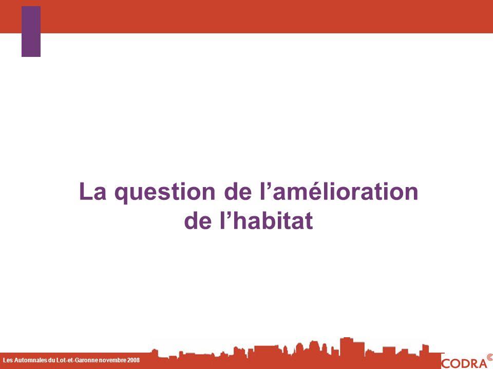 Les Automnales du Lot-et-Garonne novembre 2008 CODA La question de lamélioration de lhabitat