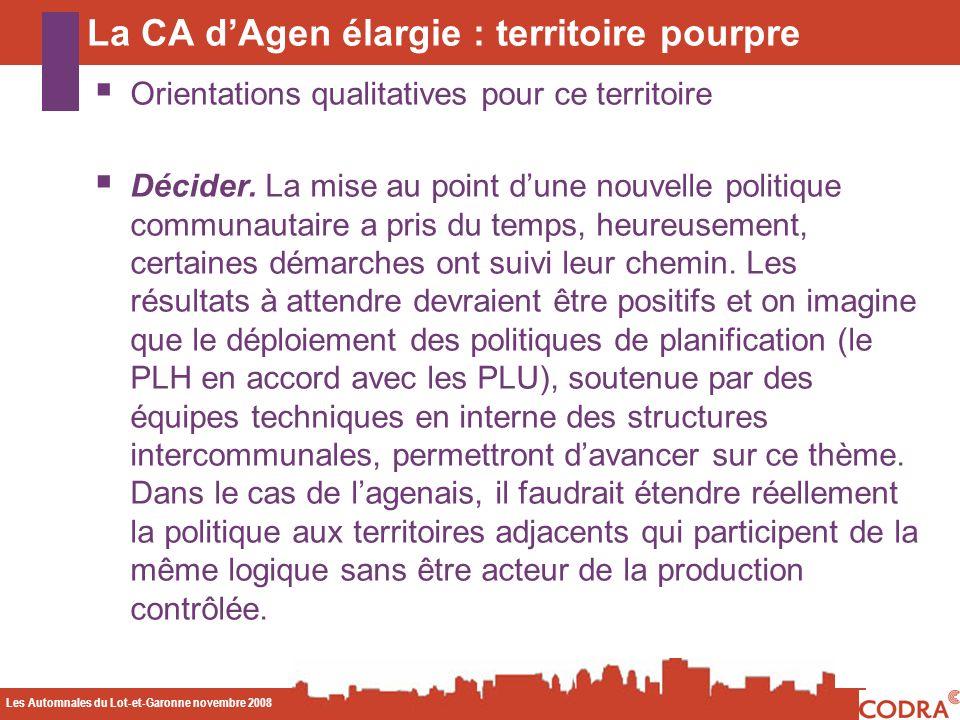 Les Automnales du Lot-et-Garonne novembre 2008 CODA La CA dAgen élargie : territoire pourpre Orientations qualitatives pour ce territoire Décider. La