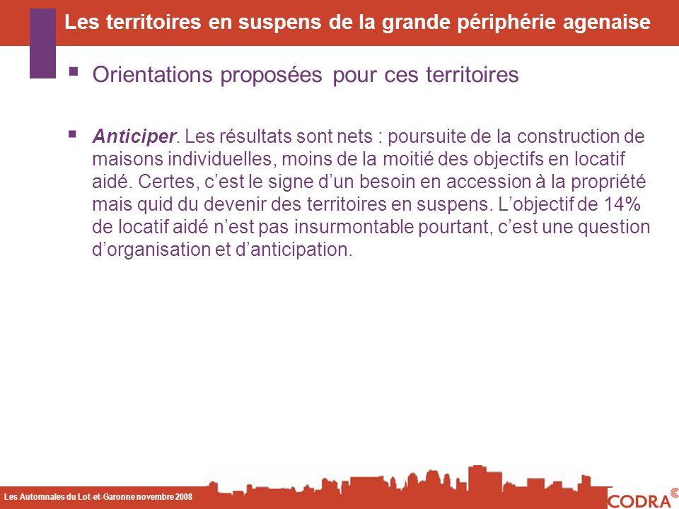 Les Automnales du Lot-et-Garonne novembre 2008 CODA Orientations proposées pour ces territoires Anticiper. Les résultats sont nets : poursuite de la c