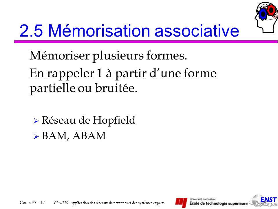 GPA-779 Application des réseaux de neurones et des systèmes experts Cours #3 - 17 2.5 Mémorisation associative Mémoriser plusieurs formes. En rappeler