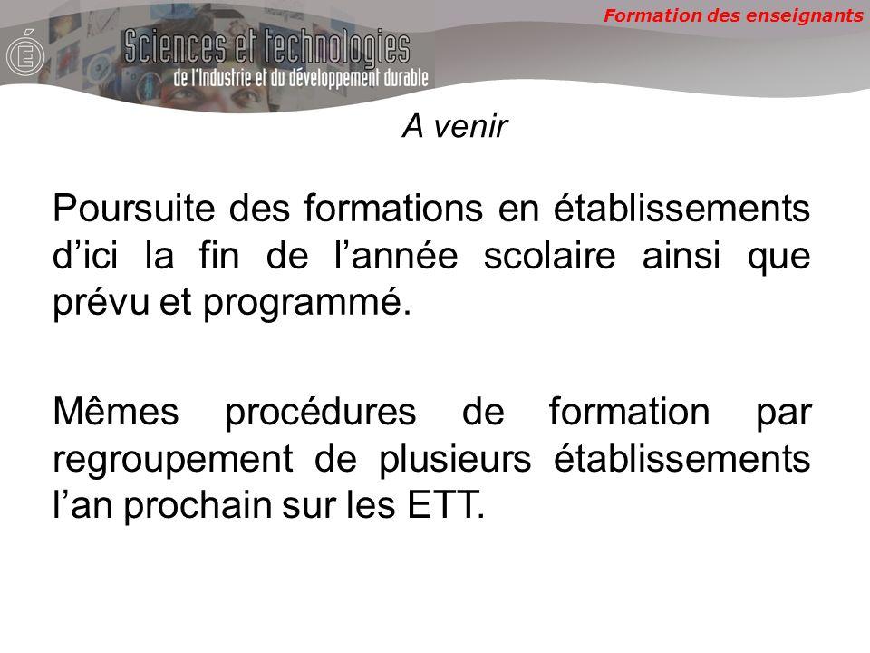 Formation des enseignants A venir Mêmes procédures de formation par regroupement de plusieurs établissements lan prochain sur les ETT.