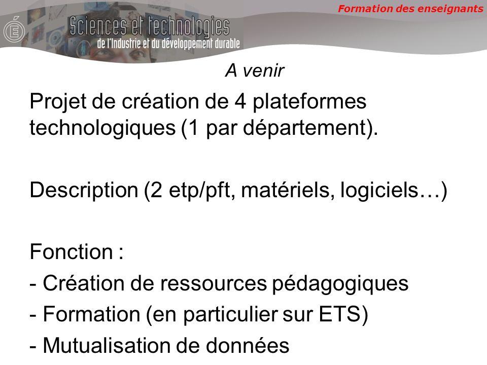 Formation des enseignants A venir Projet de création de 4 plateformes technologiques (1 par département).