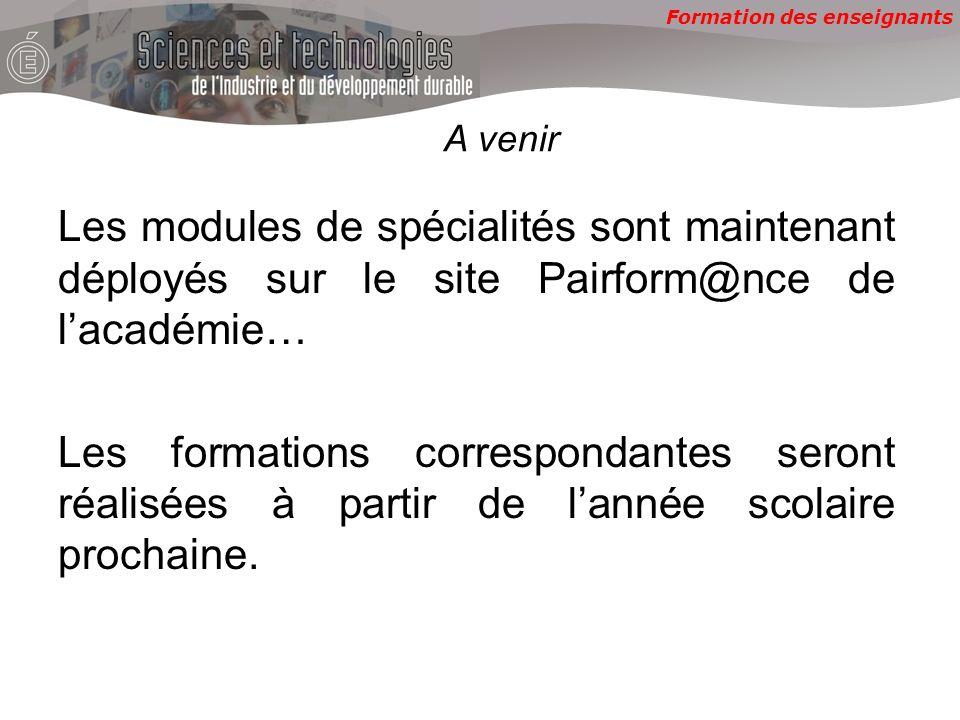 Formation des enseignants A venir Les modules de spécialités sont maintenant déployés sur le site Pairform@nce de lacadémie… Les formations correspondantes seront réalisées à partir de lannée scolaire prochaine.