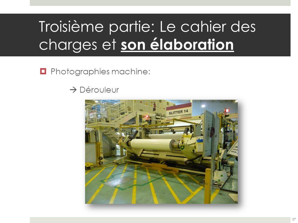 Troisième partie: Le cahier des charges et son élaboration Photographies machine: Dérouleur 37