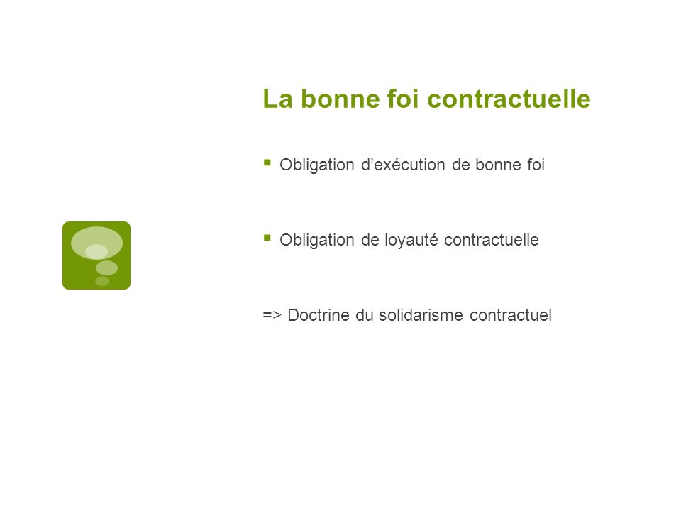 La bonne foi contractuelle Obligation dexécution de bonne foi Obligation de loyauté contractuelle => Doctrine du solidarisme contractuel