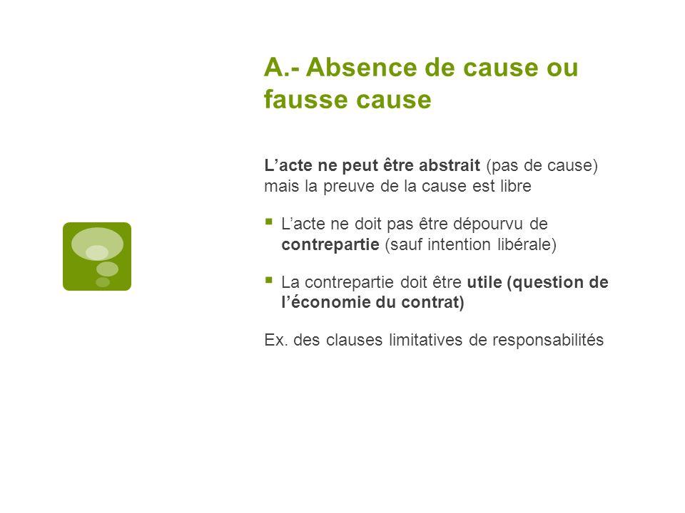 A.- Absence de cause ou fausse cause Lacte ne peut être abstrait (pas de cause) mais la preuve de la cause est libre Lacte ne doit pas être dépourvu d
