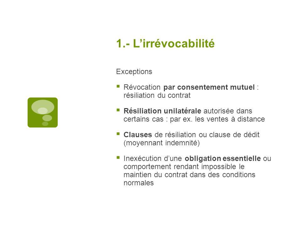 1.- Lirrévocabilité Exceptions Révocation par consentement mutuel : résiliation du contrat Résiliation unilatérale autorisée dans certains cas : par e