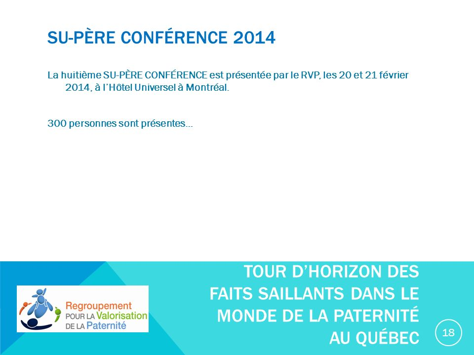 SU-PÈRE CONFÉRENCE 2014 La huitième SU-PÈRE CONFÉRENCE est présentée par le RVP, les 20 et 21 février 2014, à lHôtel Universel à Montréal.