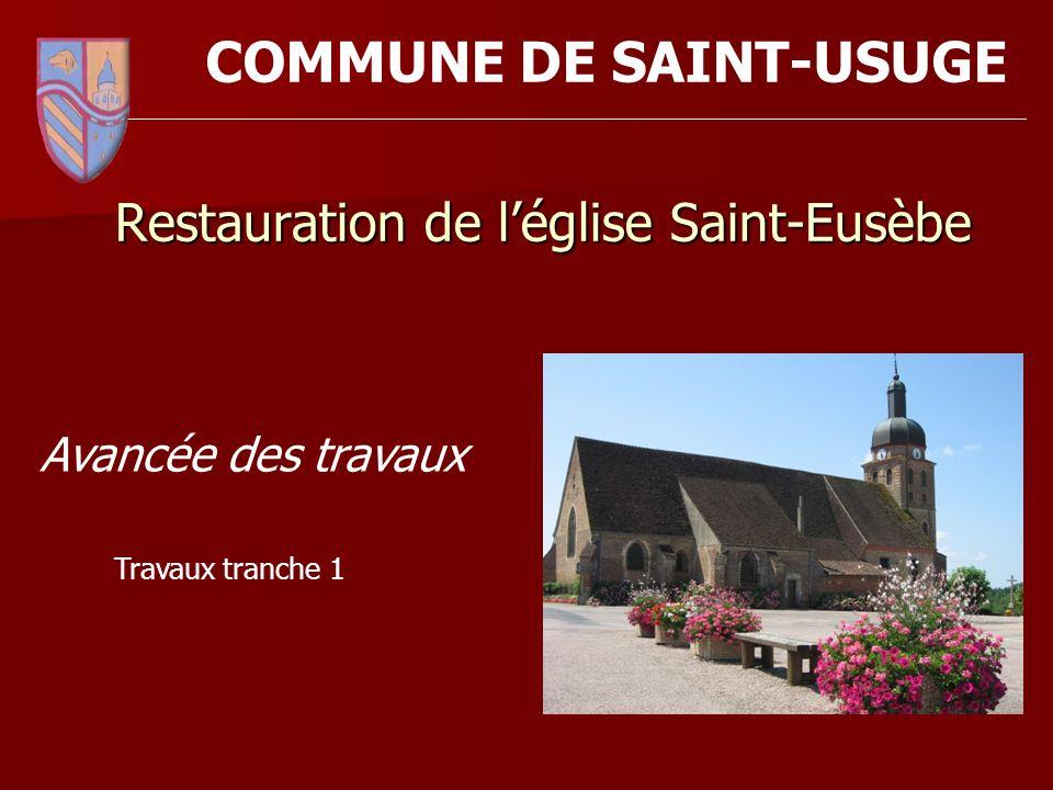 Restauration de léglise Saint-Eusèbe Avancée des travaux COMMUNE DE SAINT-USUGE _________________________________________________________________________ Travaux tranche 1