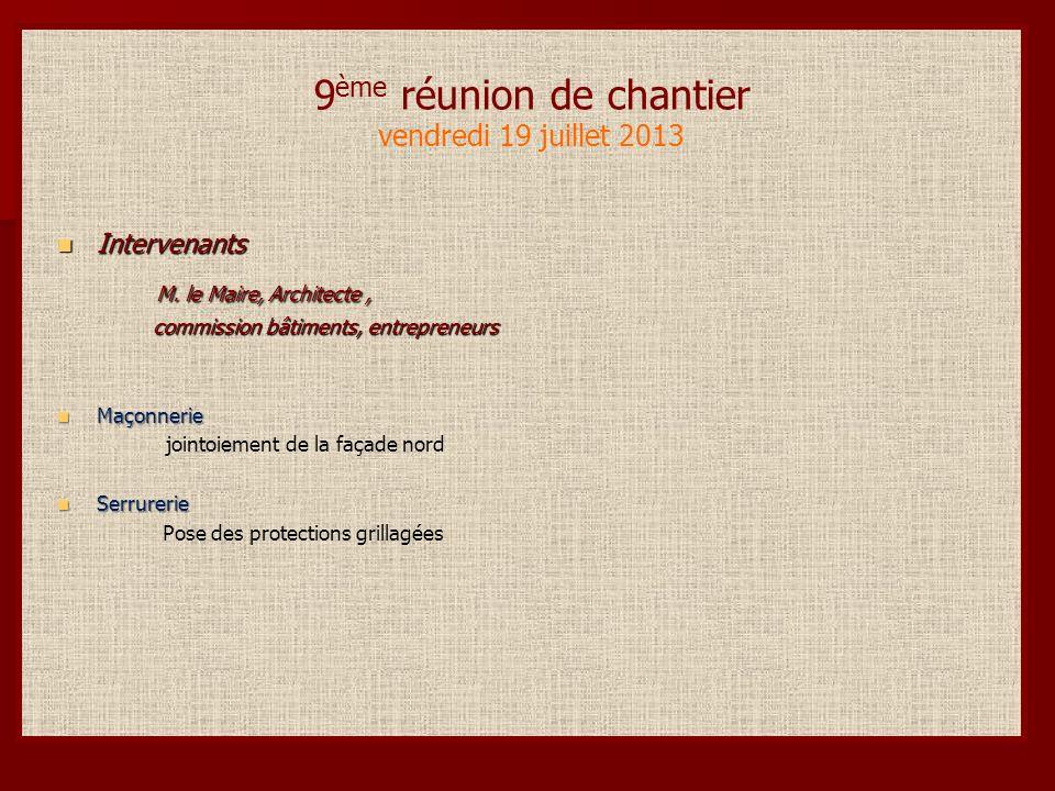9 ème réunion de chantier vendredi 19 juillet 2013 Intervenants Intervenants M.