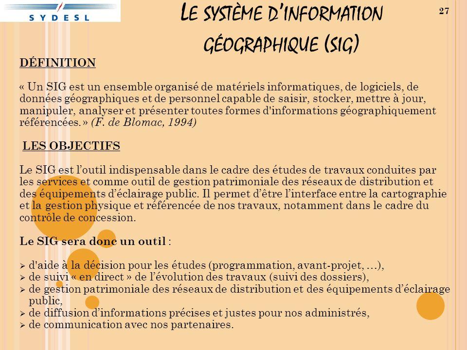 L E SYSTÈME D INFORMATION GÉOGRAPHIQUE ( SIG ) DÉFINITION « Un SIG est un ensemble organisé de matériels informatiques, de logiciels, de données géogr