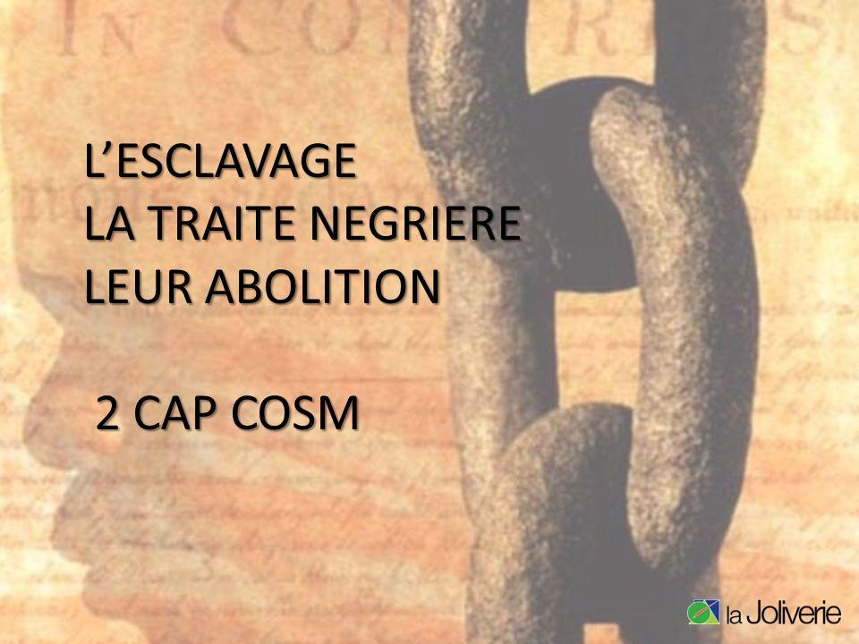 LESCLAVAGE LA TRAITE NEGRIERE LEUR ABOLITION 2 CAP COSM 2 CAP COSM