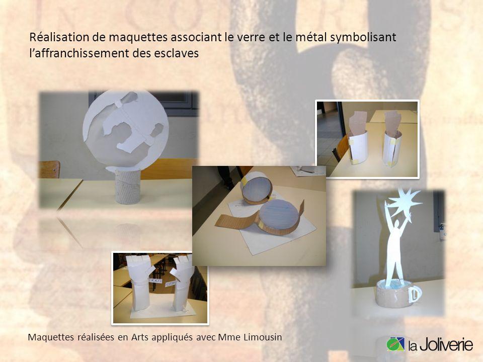 Réalisation de maquettes associant le verre et le métal symbolisant laffranchissement des esclaves Maquettes réalisées en Arts appliqués avec Mme Limo