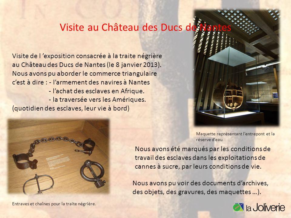 Visite au Château des Ducs de Nantes Entraves et chaînes pour la traite négrière. Maquette représentant lentrepont et la réserve deau Visite de l expo