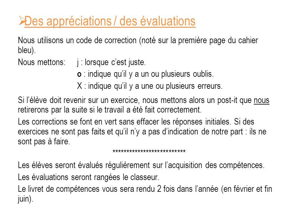 Des appréciations / des évaluations Nous utilisons un code de correction (noté sur la première page du cahier bleu). Nous mettons:j : lorsque cest jus