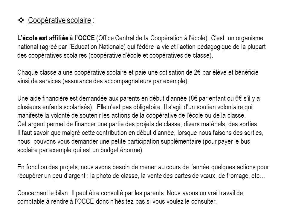 Coopérative scolaire : Lécole est affiliée à lOCCE (Office Central de la Coopération à lécole). Cest un organisme national (agréé par lEducation Natio