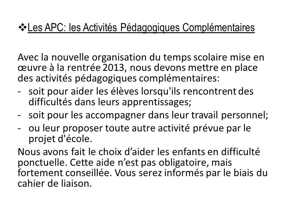 Les APC: les Activités Pédagogiques Complémentaires Avec la nouvelle organisation du temps scolaire mise en œuvre à la rentrée 2013, nous devons mettr