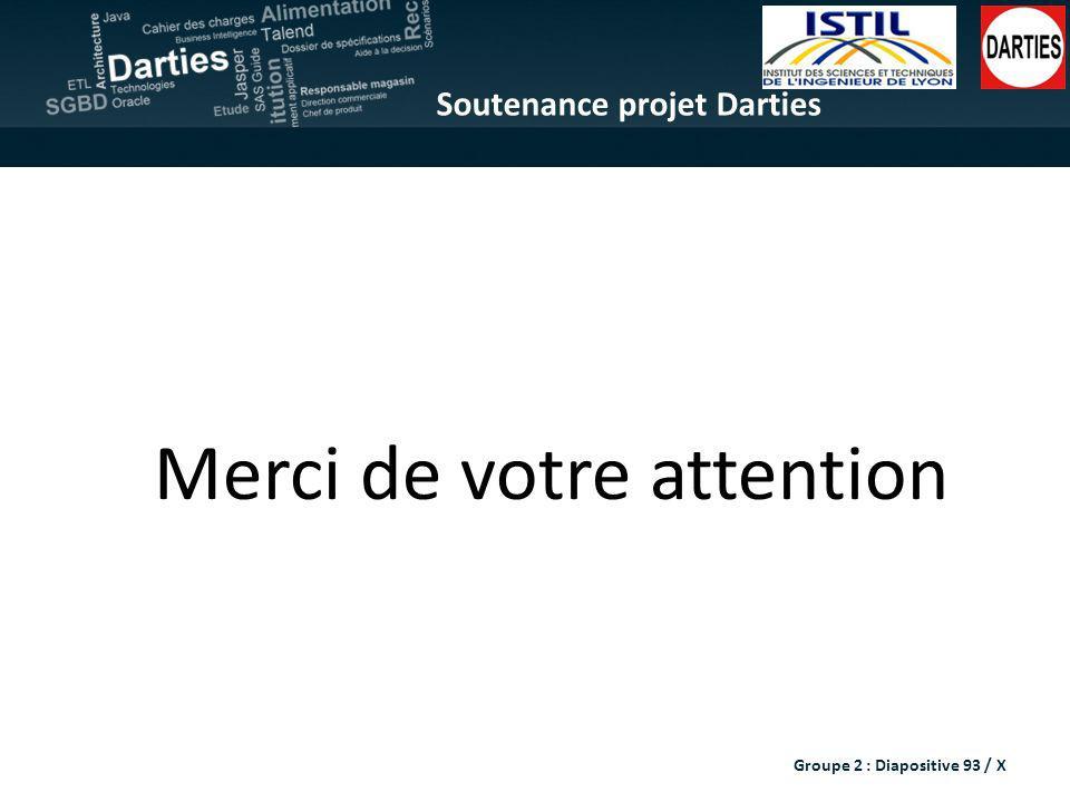 Soutenance projet Darties Merci de votre attention Groupe 2 : Diapositive 93 / X