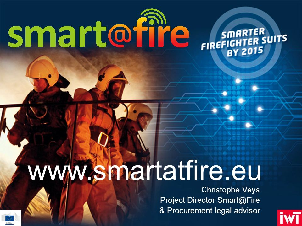 www.smartatfire.eu Christophe Veys Project Director Smart@Fire & Procurement legal advisor