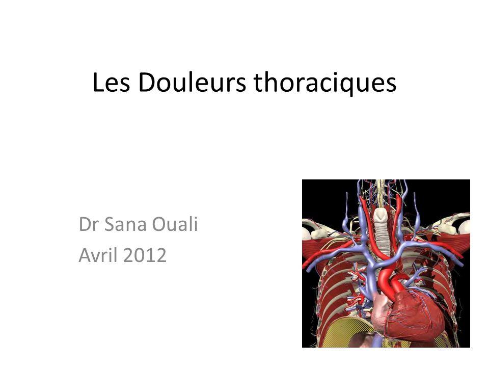 Les Douleurs thoraciques Dr Sana Ouali Avril 2012