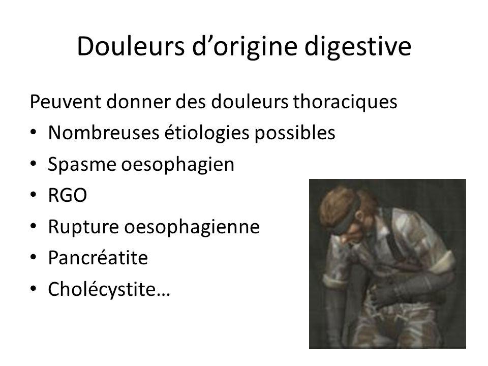 Douleurs dorigine digestive Peuvent donner des douleurs thoraciques Nombreuses étiologies possibles Spasme oesophagien RGO Rupture oesophagienne Pancr