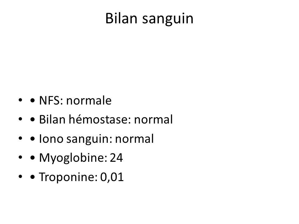 Bilan sanguin NFS: normale Bilan hémostase: normal Iono sanguin: normal Myoglobine: 24 Troponine: 0,01