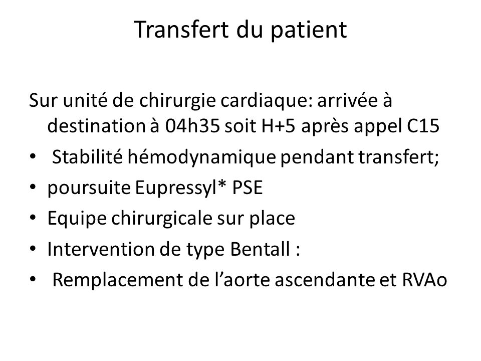Transfert du patient Sur unité de chirurgie cardiaque: arrivée à destination à 04h35 soit H+5 après appel C15 Stabilité hémodynamique pendant transfer