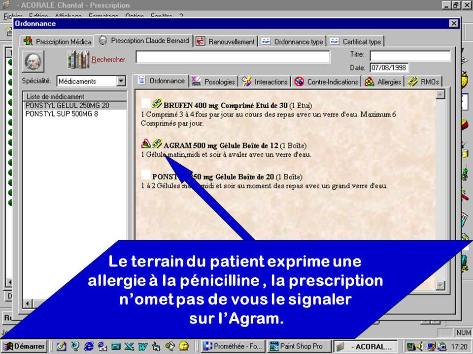 Le terrain du patient exprime une allergie à la pénicilline, la prescription nomet pas de vous le signaler sur lAgram.