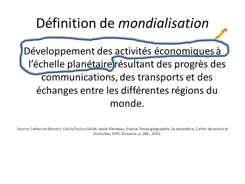 Définition de mondialisation Développement des activités économiques à léchelle planétaire résultant des progrès des communications, des transports et
