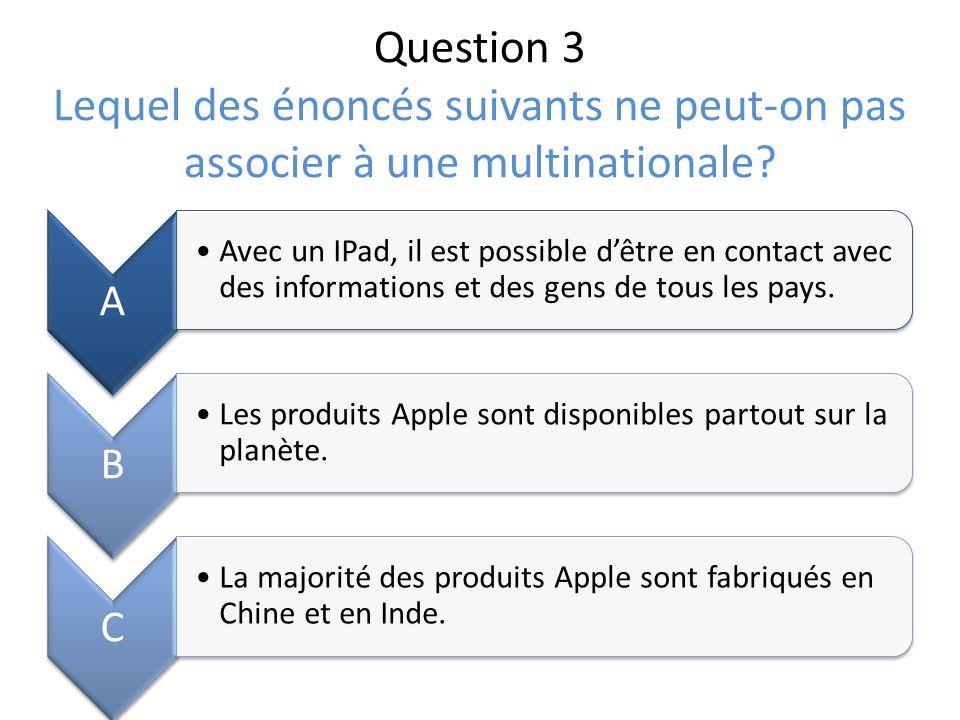 Question 3 Lequel des énoncés suivants ne peut-on pas associer à une multinationale? A Avec un IPad, il est possible dêtre en contact avec des informa